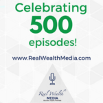 500 episodes of the Real Wealth podcast.