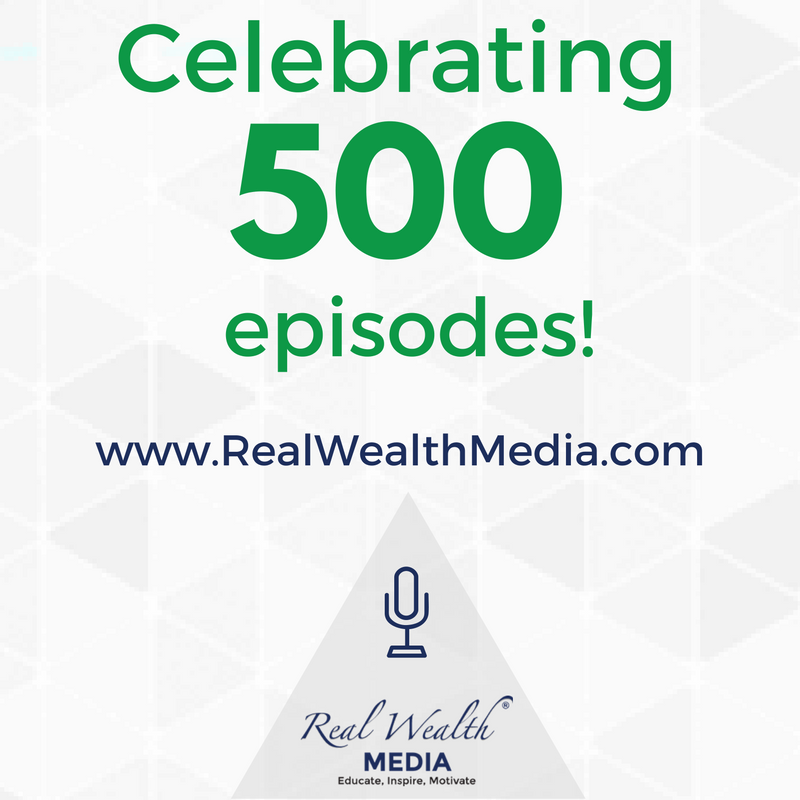 Celebrating 500 episodes of the Real Wealth podcast.